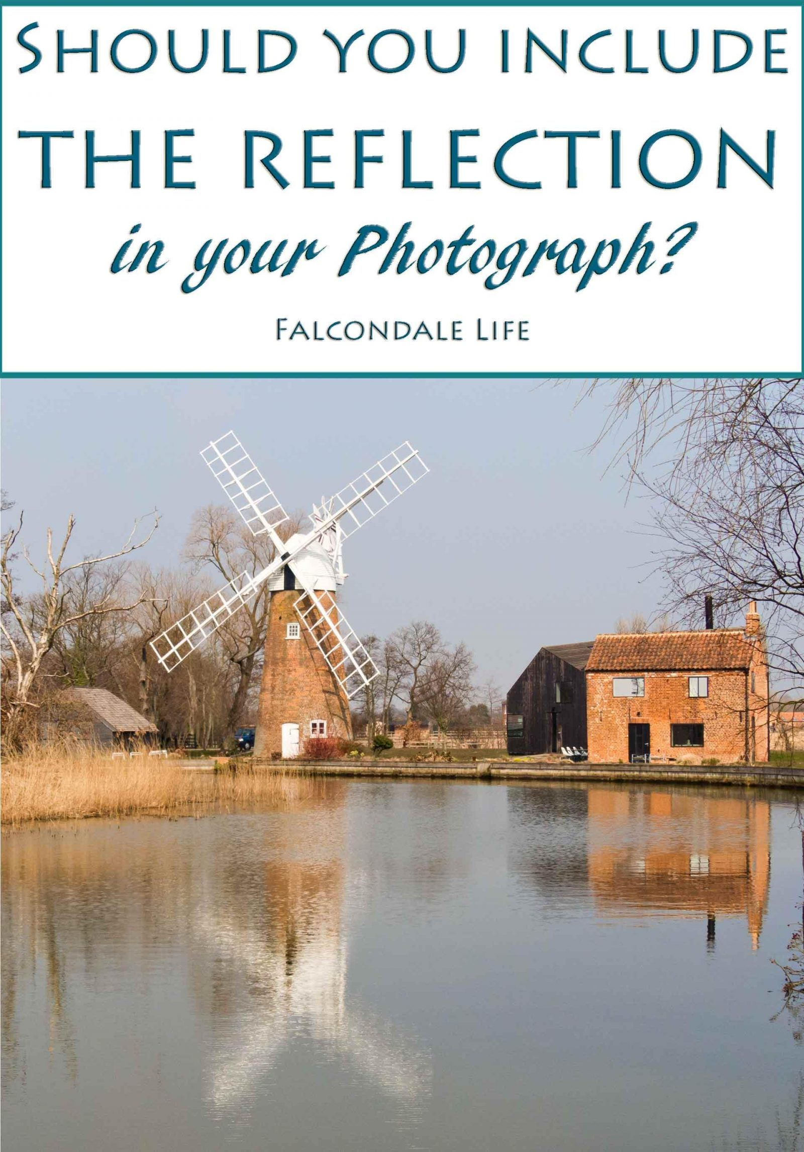 Should you include the reflection in your photograph? On Falcondale Life blog. When you are taking a photo which could have a reflection in it, don't accidentally miss it or crop it out. Make an informed decision about using reflections in your pictures. Historic windmill by the water.