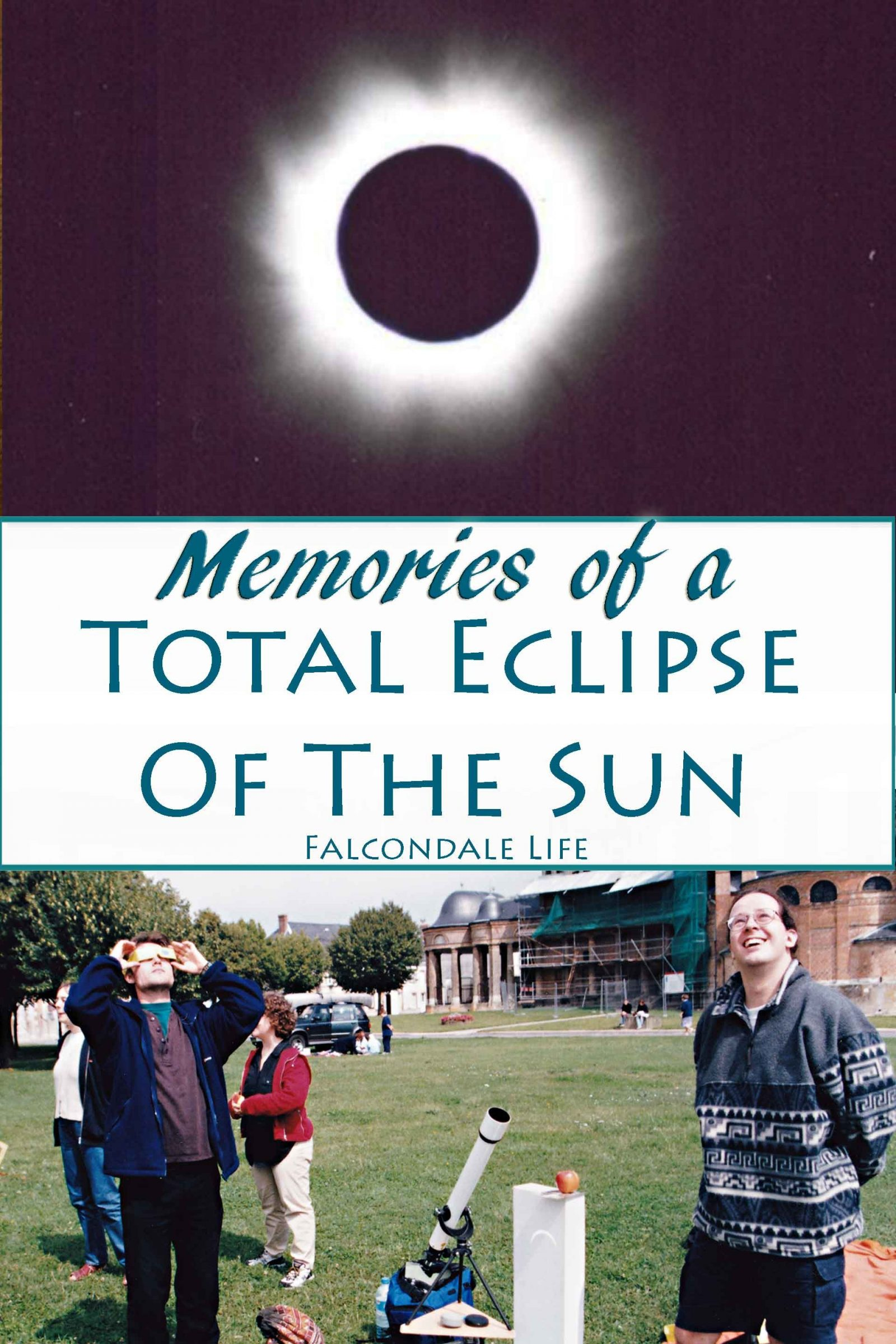Memories of a total eclipse on Falcondale Life blog. Friends share memories of watching a total eclipse of the sun, France 1999. How it feels to experience totality in a solar eclipse and enjoy local culture.
