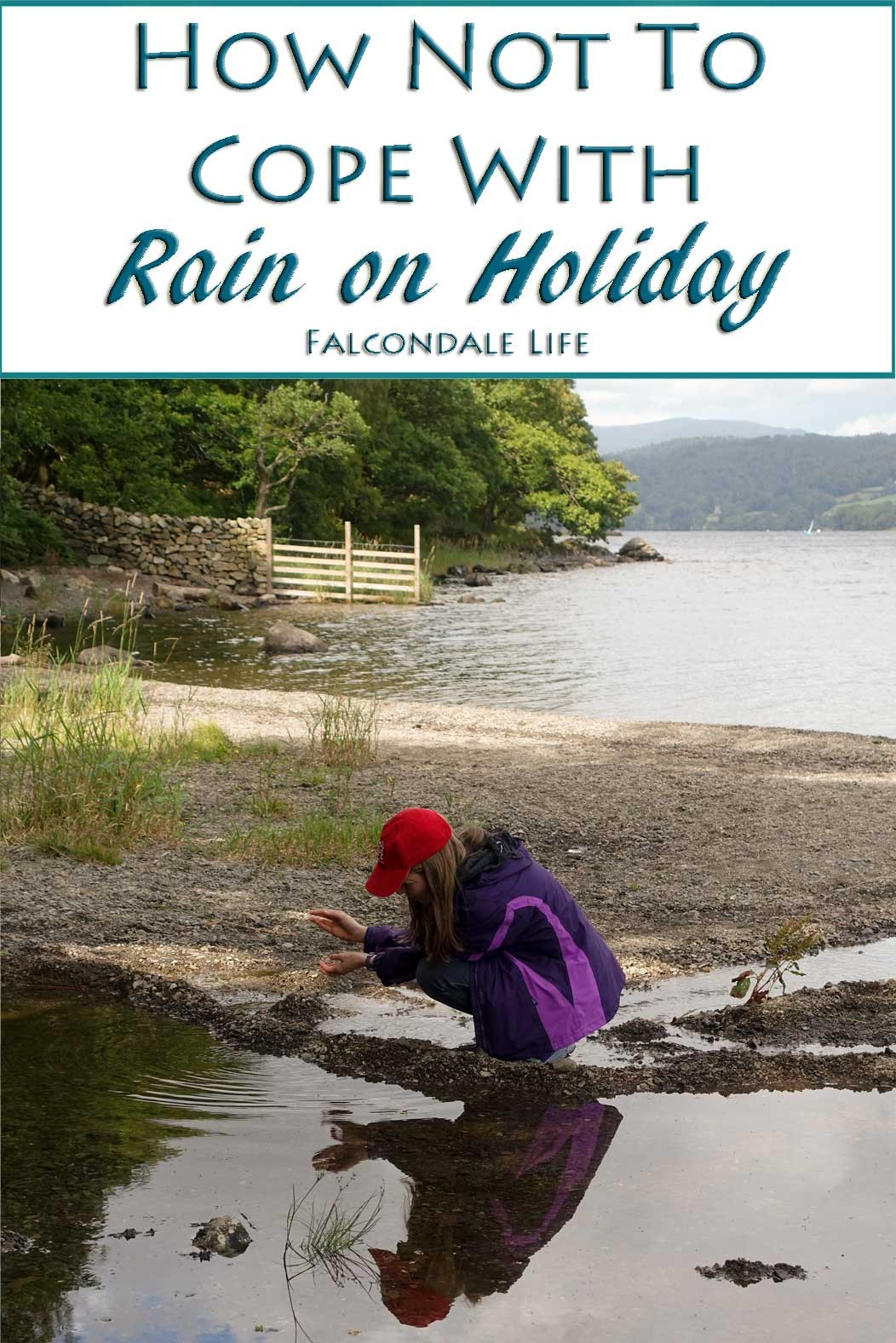 How not to cope with rain on holiday on Falcondale Life blog. Why does it always rain on me in the Lake district? But there are ways to let it ruin a holiday. Learn from my mistakes. Views of Coniston water, playing with puddles.