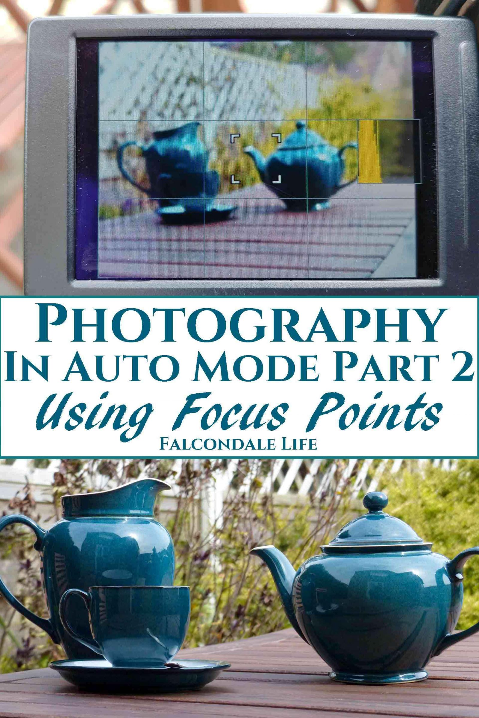 Photography in Auto Mode, Better use of Focus Points on Falcondale Life blog. Simple auto focus tips for every type of camera shooting in auto mode. Get control of your focus points whether on smartphone or DSLR. Helping you to point and shoot better as a quick win for learner photographers. Image description: Camera LCD screen showing focus point, tea set in the garden and blog title.