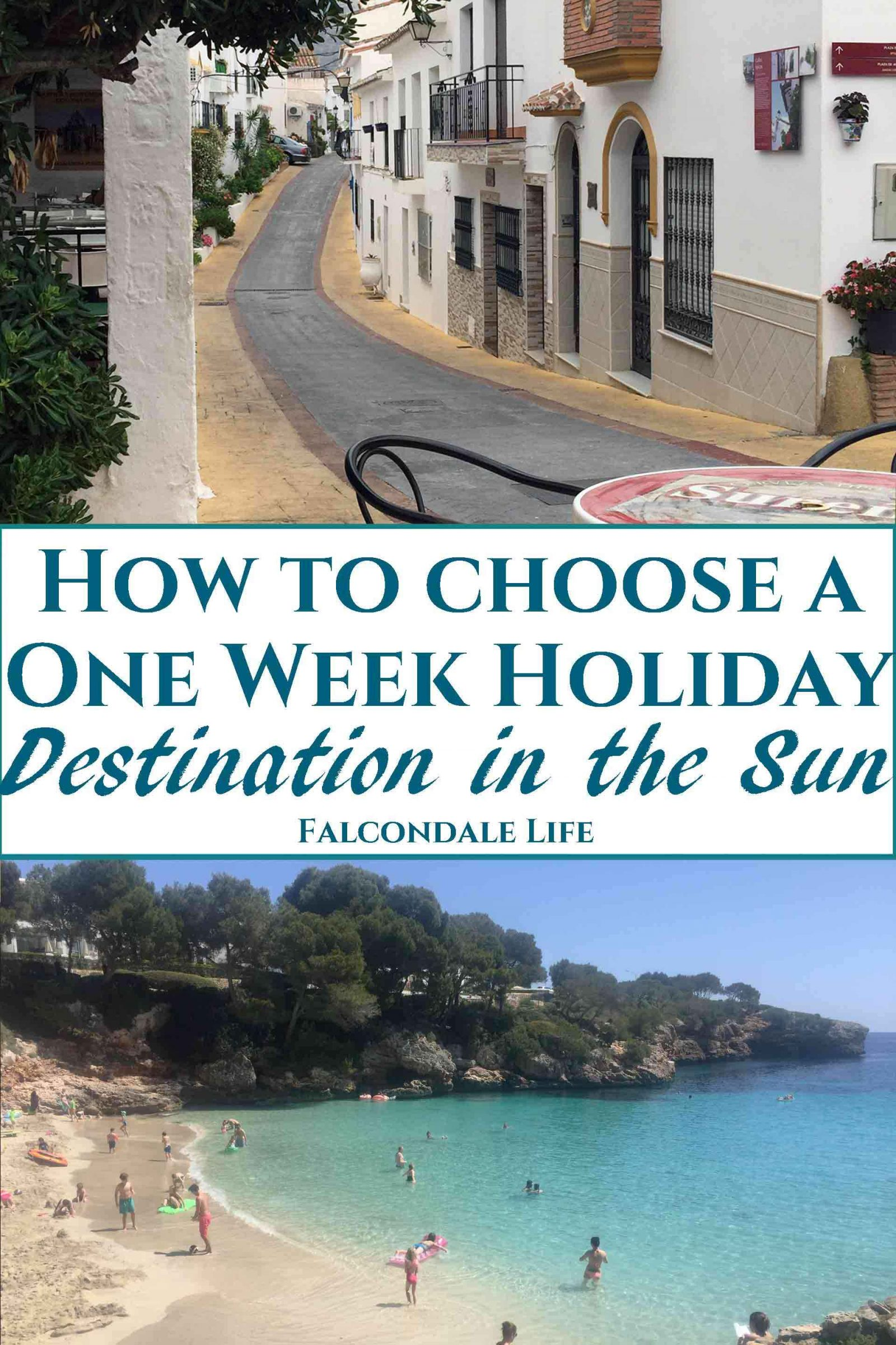 How to choose your destination for a one week holiday in the sun on Falcondale Life blog. If you've just got one week off work, how do you choose a holiday destination in the sun to get the most out of a relatively short break? Here are tops to help select your one week holiday destination flying from the UK, and don't miss out on the best vacation experiences. Image description: blog title banner with Spanish village and Majorca beach