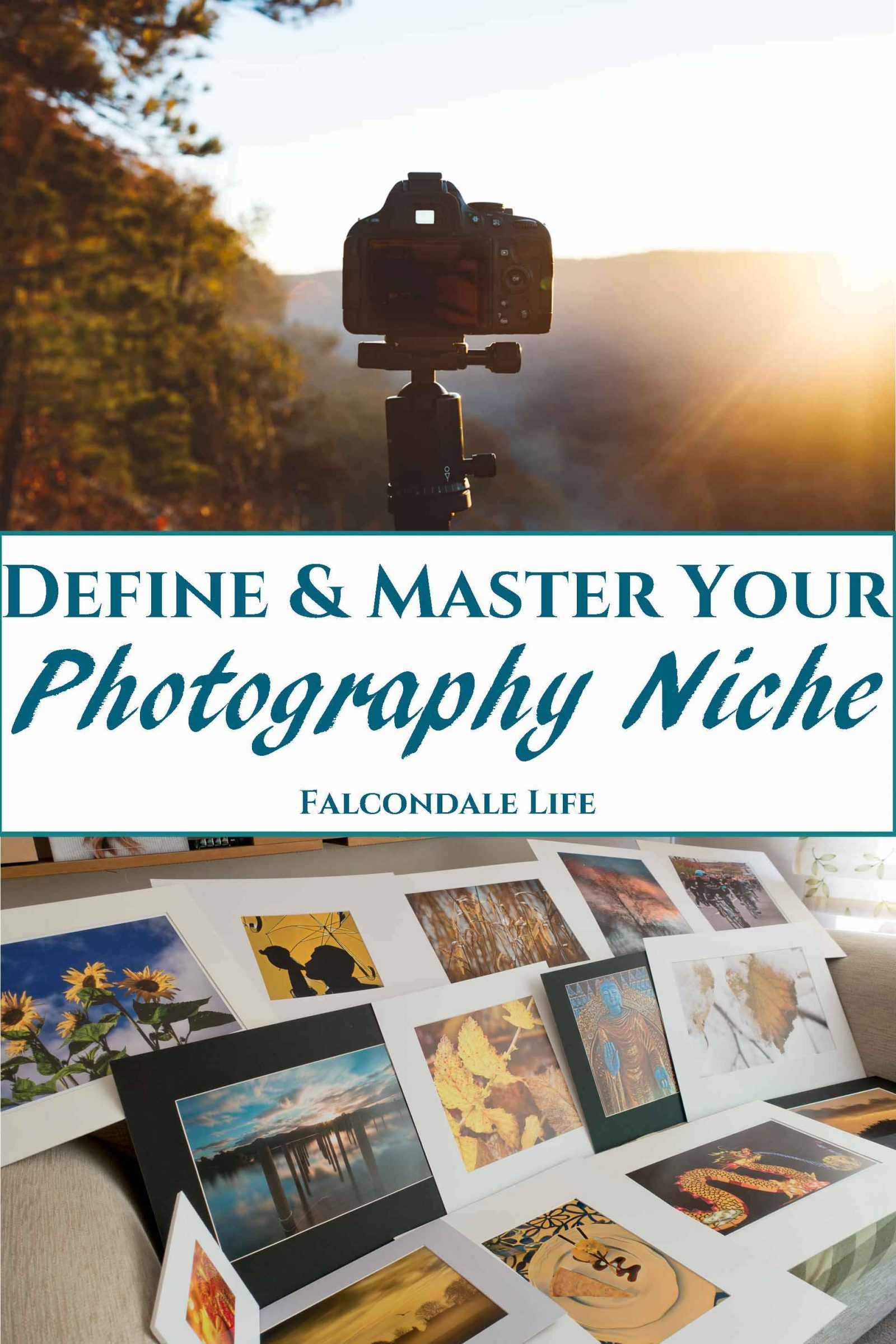 Find your niche as a photographer. There is no need to master every type of photography genre but use what inspires you and the local demand to specialize. Define and Master your Photography Niche on Falcondale Life blog. Image description: A variety of photo prints. and a camera on a tripod at sunset, plus blog title.
