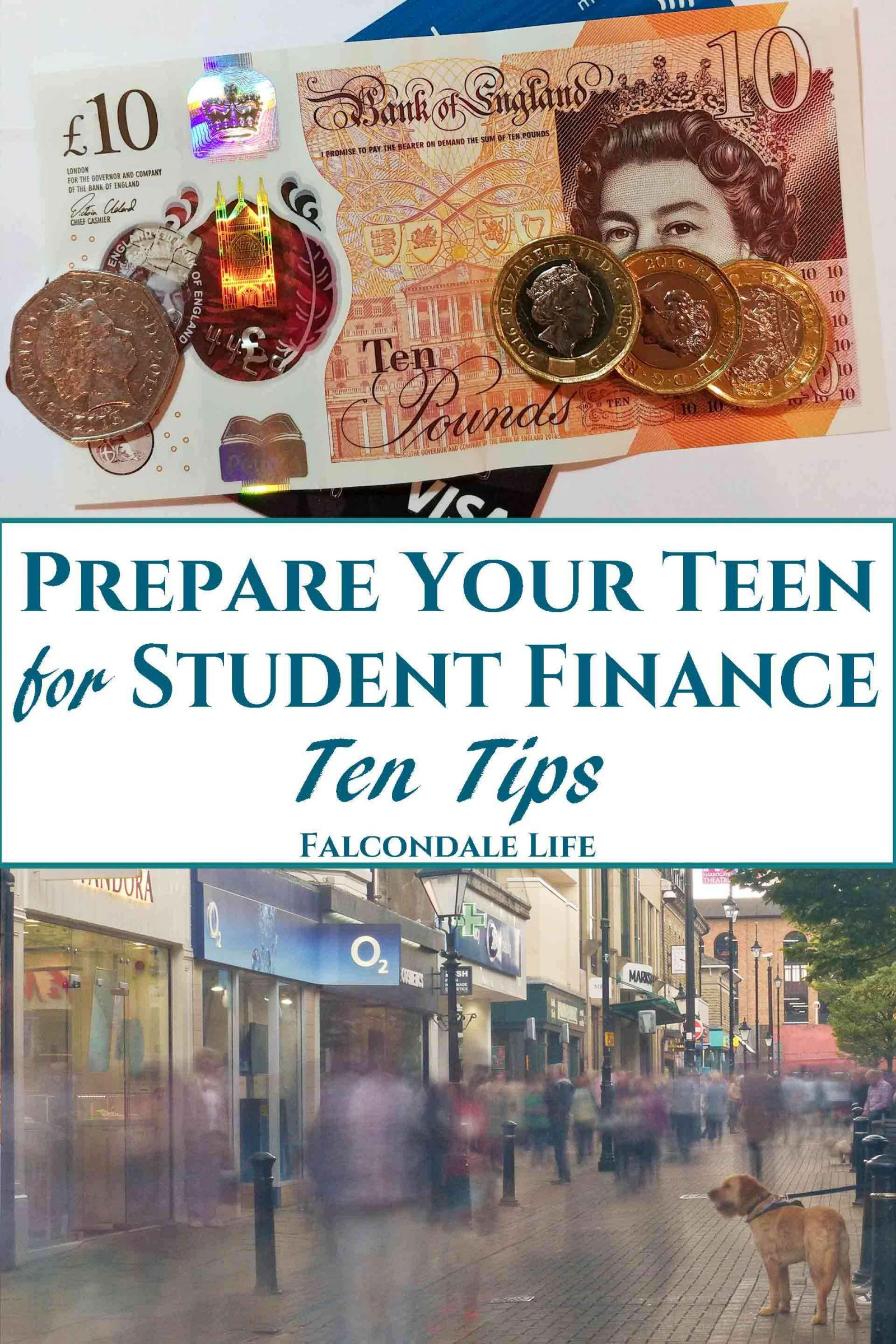 Ideas for surviving student finance for parents and teenagers. Preparing for student life with these tried and tested ideas to get control of student finances. Prepare your teen for student finance - 10 tips on Falcondale Life blog.. Image description: British cash and cards, high street shops and blog title.